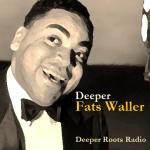 Deeper Fats Waller