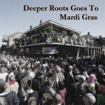 Deeper Roots Goes To Mardi Gras