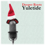 Deeper Roots Yuletide