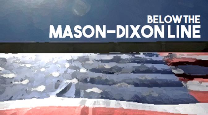 Below the Mason-Dixon Line