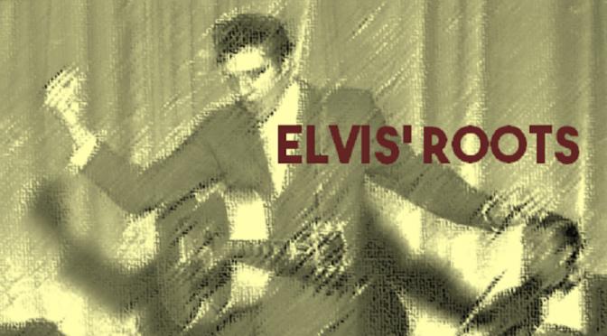Elvis' Roots
