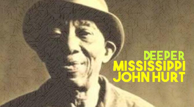 Deeper Mississippi John Hurt