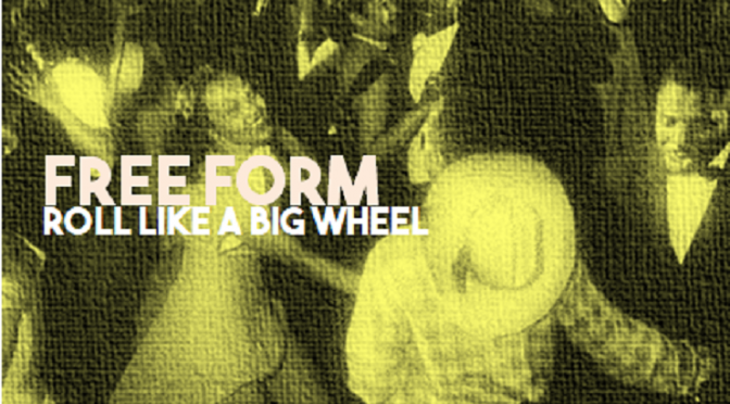 Free Form – Roll Like a Big Wheel