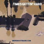 Times Gettin' Hard