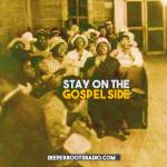 Stay on the Gospel Side