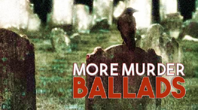 More Murder Ballads
