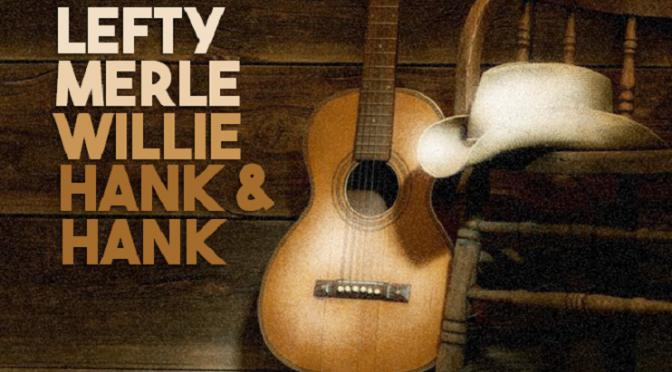 Lefty Merle Willie Hank & Hank